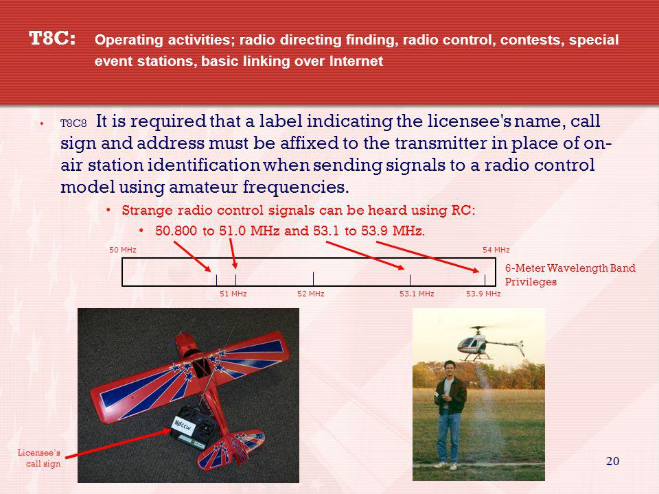 20 T8C: Operating activities; radio directing finding, radio control, contests, special event stations, basic linking over Internet T8C8 It is require