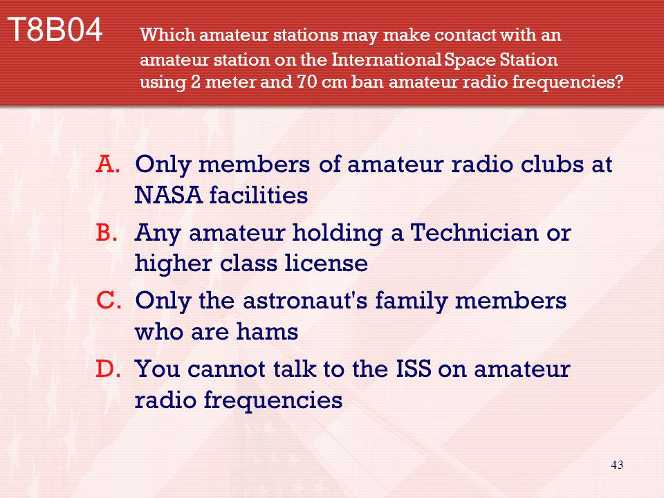 43 T8B04 Which amateur stations may make contact with an amateur station on the International Space Station using 2 meter and 70 cm ban amateur radio