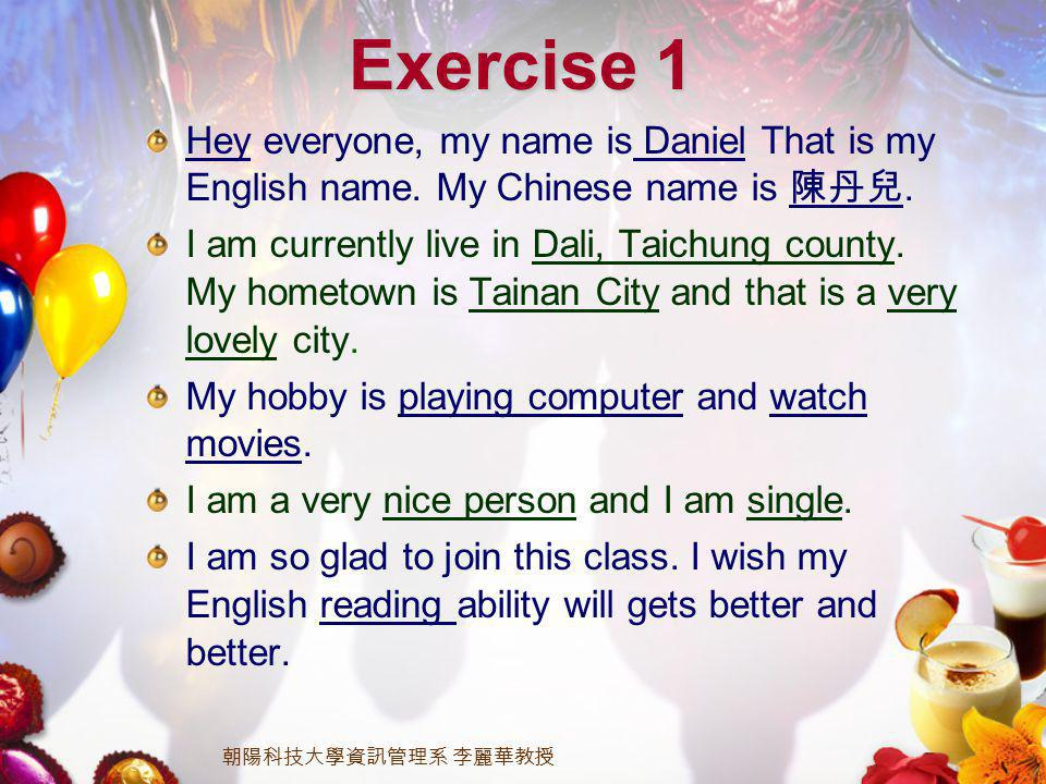 Exercise 1 Hey everyone, my name is Daniel That is my English name.