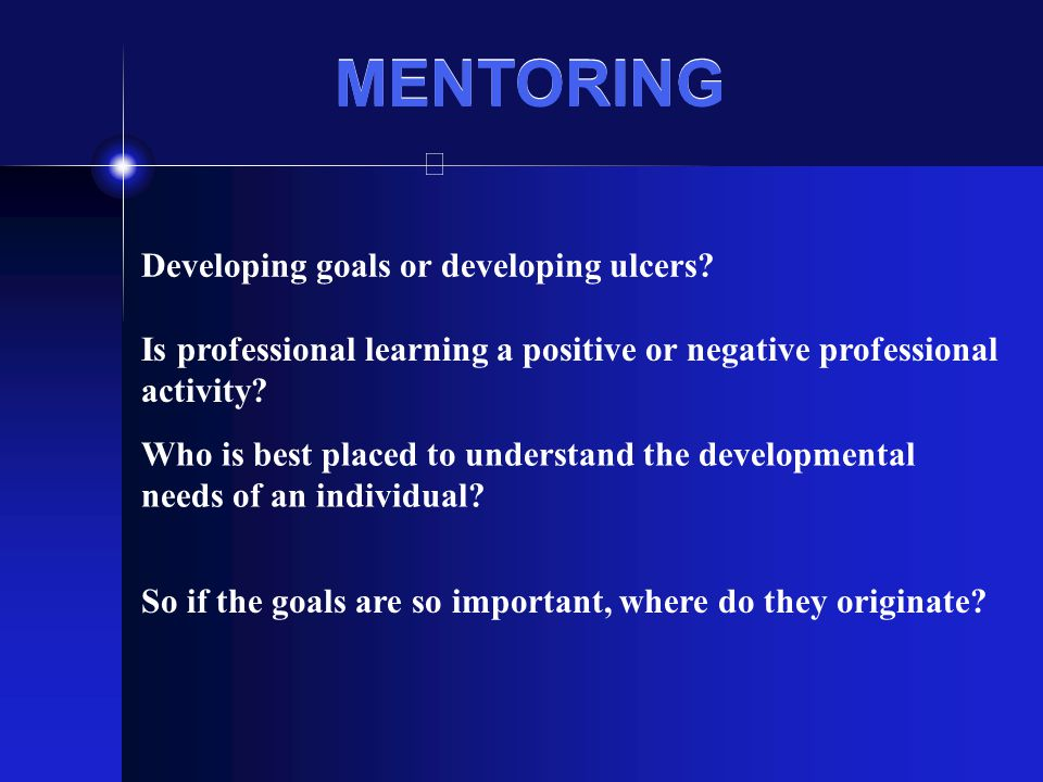 Role of the Mentor in Dialogue Guides on the journey rather than directs Creates a safe, open space Is present physically, mentally and emotionally Is attentive, not reactive …( be attentive not adhesive!) Encourages curiosity and exploration