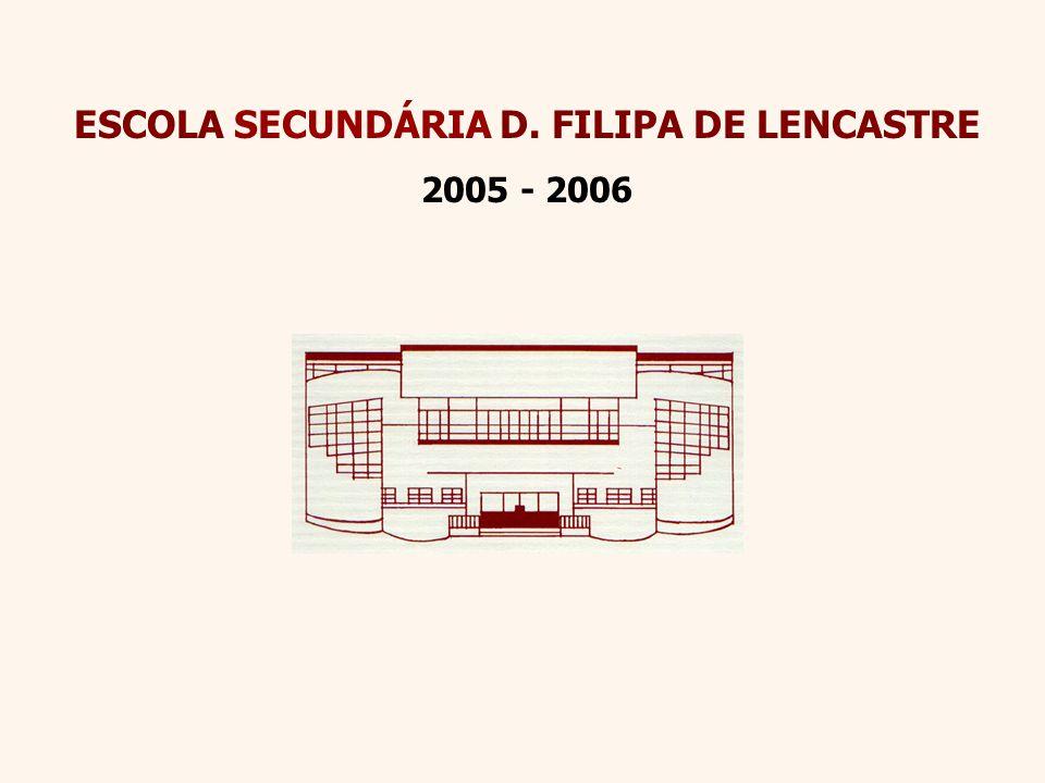 ESCOLA SECUNDÁRIA D. FILIPA DE LENCASTRE 2005 - 2006