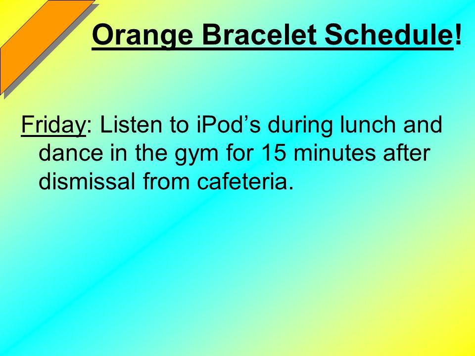 Orange Bracelet Schedule.