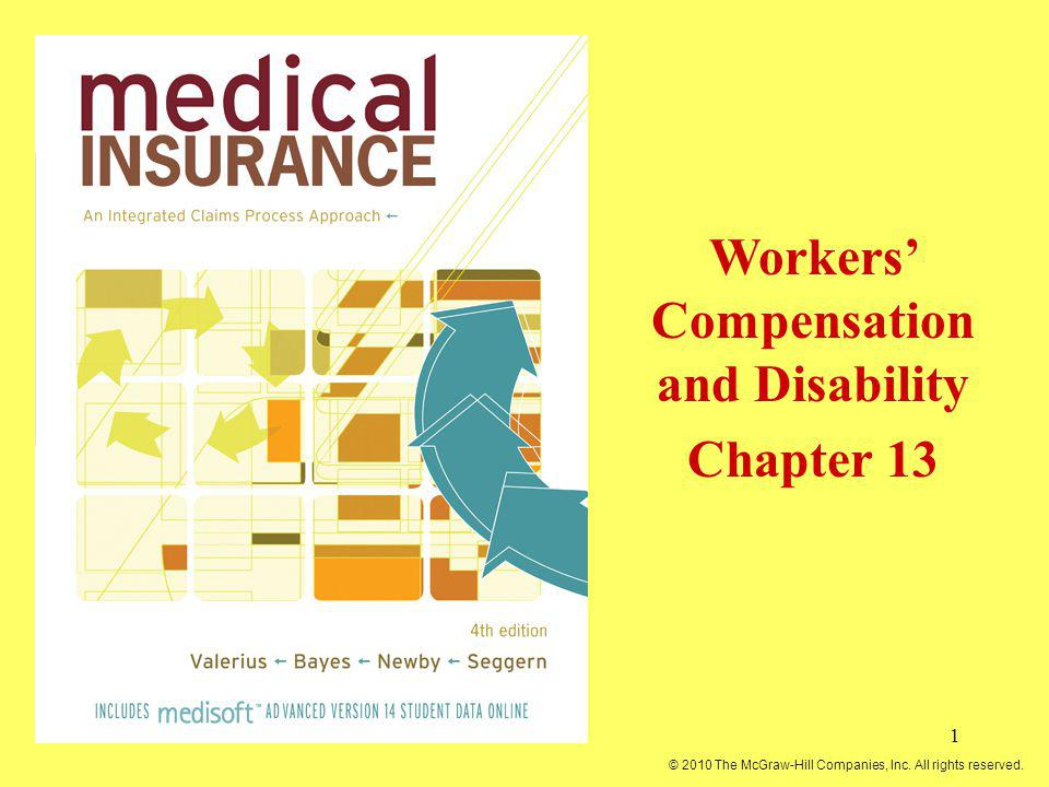 1 Workers Compensation and Disability Chapter 13 © 2010 The McGraw-Hill Companies, Inc.