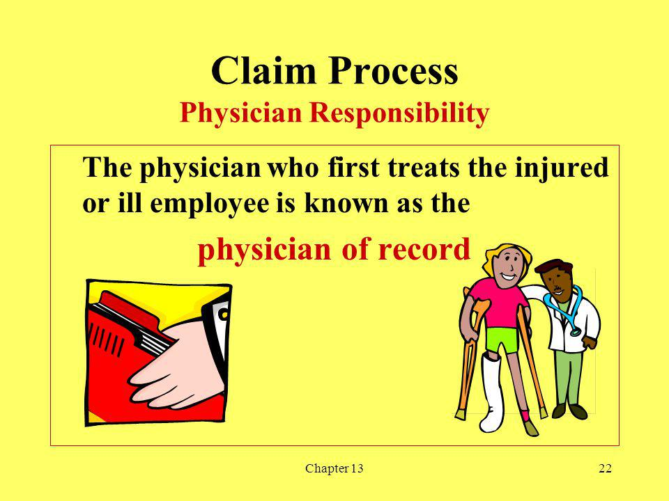 Chapter 1322 Claim Process Physician Responsibility The physician who first treats the injured or ill employee is known as the physician of record