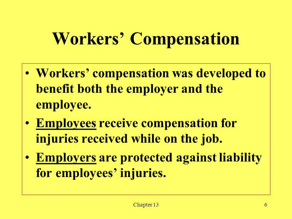 Chapter 136 Workers Compensation Workers compensation was developed to benefit both the employer and the employee.
