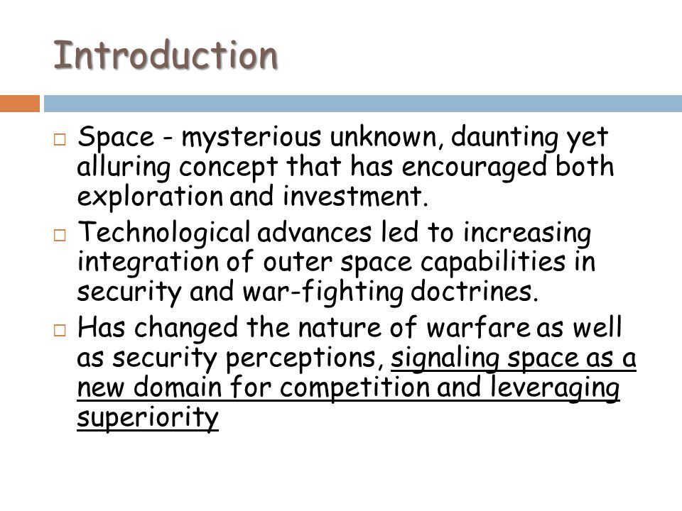 Introduction Space - mysterious unknown, daunting yet alluring concept that has encouraged both exploration and investment. Technological advances led