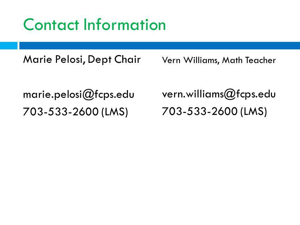 Contact Information Marie Pelosi, Dept Chair marie.pelosi@fcps.edu 703-533-2600 (LMS) Vern Williams, Math Teacher vern.williams@fcps.edu 703-533-2600