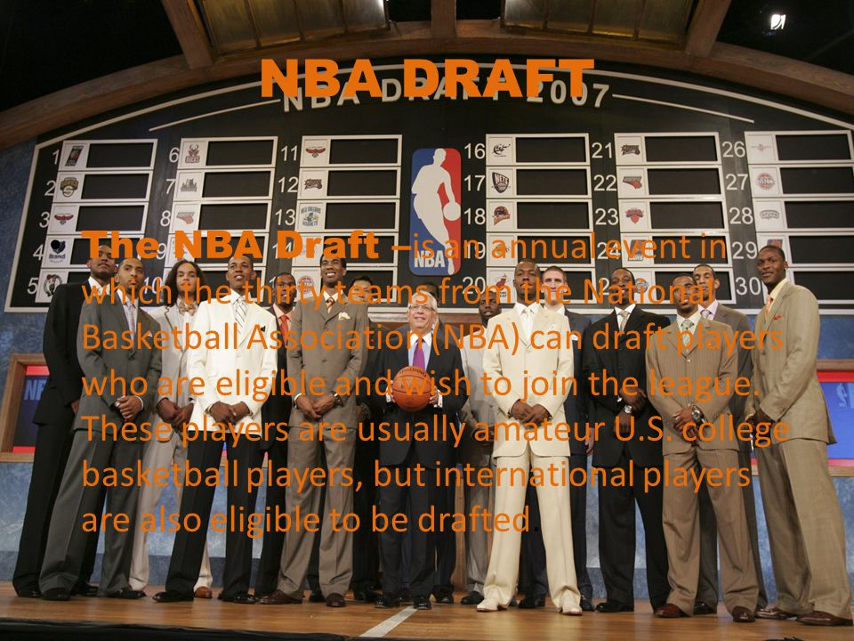 NBA DRAFT The NBA Draft – is an annual event in which the thirty teams from the National Basketball Association (NBA) can draft players who are eligib