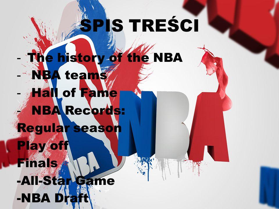 SPIS TREŚCI - The history of the NBA - NBA teams - Hall of Fame - NBA Records: Regular season Play off Finals -All-Star Game -NBA Draft