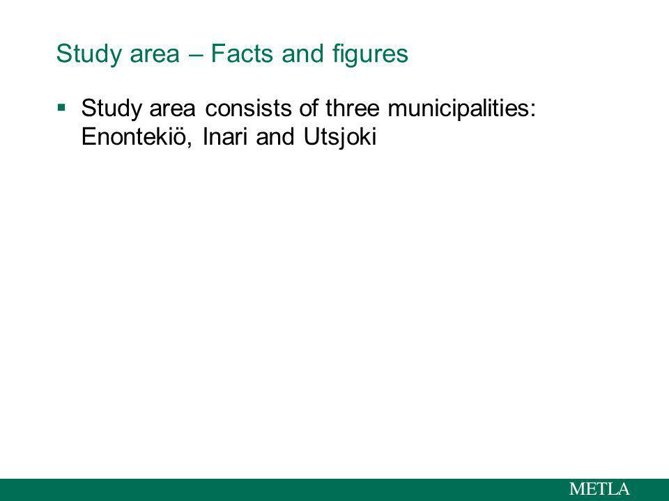 Study area – Facts and figures Study area consists of three municipalities: Enontekiö, Inari and Utsjoki