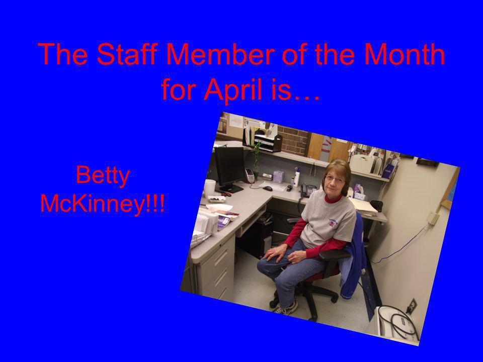 The Staff Member of the Month for April is… Betty McKinney!!!