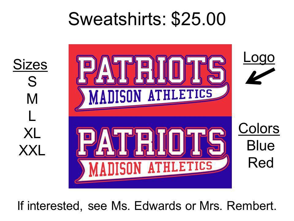 Sweatshirts: $25.00 If interested, see Ms. Edwards or Mrs. Rembert. Sizes S M L XL XXL Colors Blue Red Logo