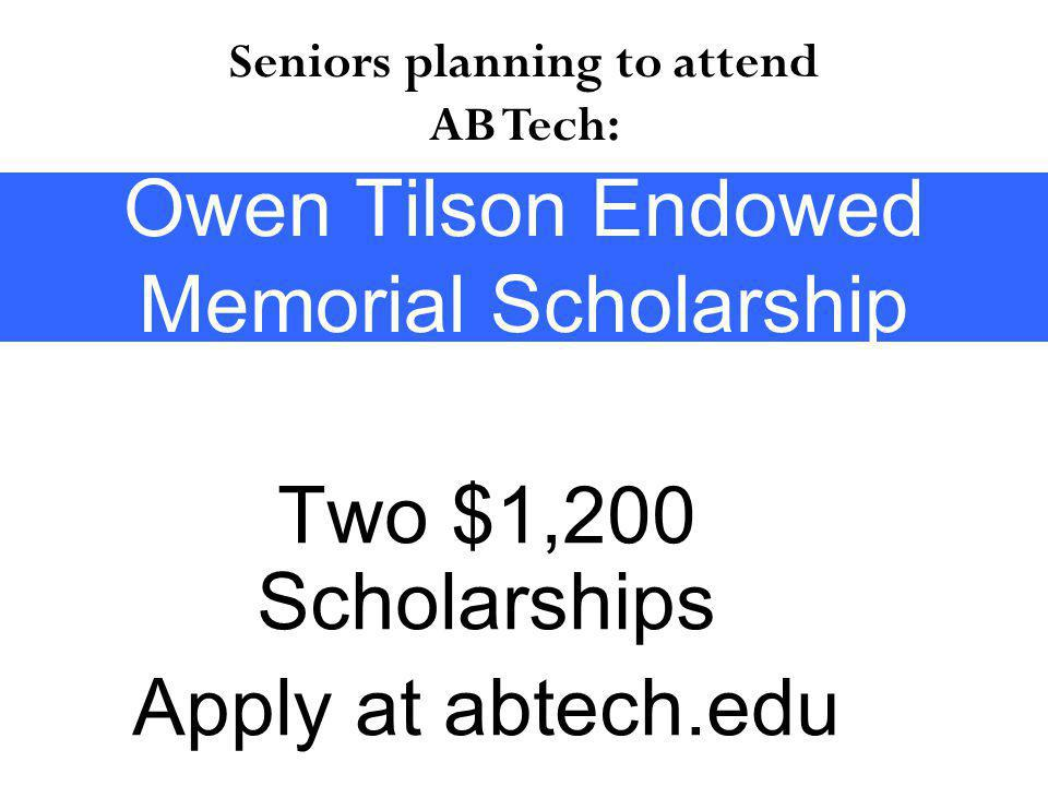 Two $1,200 Scholarships Apply at abtech.edu Owen Tilson Endowed Memorial Scholarship Seniors planning to attend AB Tech: