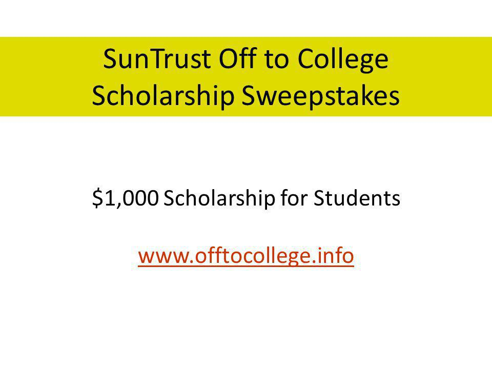 $1,000 Scholarship for Students www.offtocollege.info www.offtocollege.info SunTrust Off to College Scholarship Sweepstakes