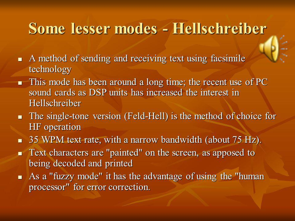 Some lesser modes - Clover PSK mode which provides a full duplex simulation PSK mode which provides a full duplex simulation Suited for HF operation (