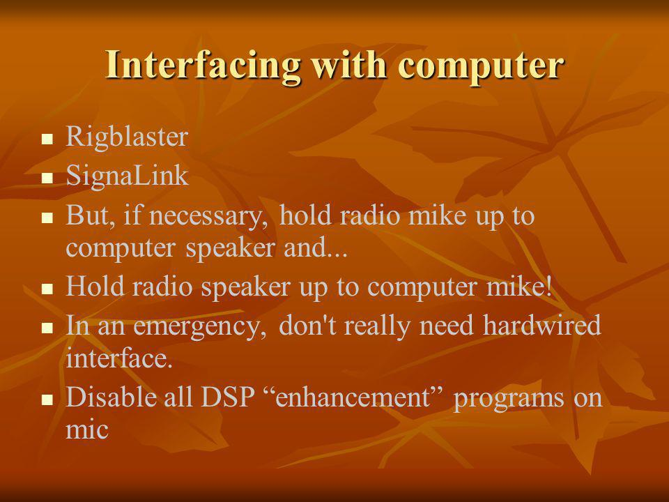 Interfacing with computer Rigblaster SignaLink But, if necessary, hold radio mike up to computer speaker and...