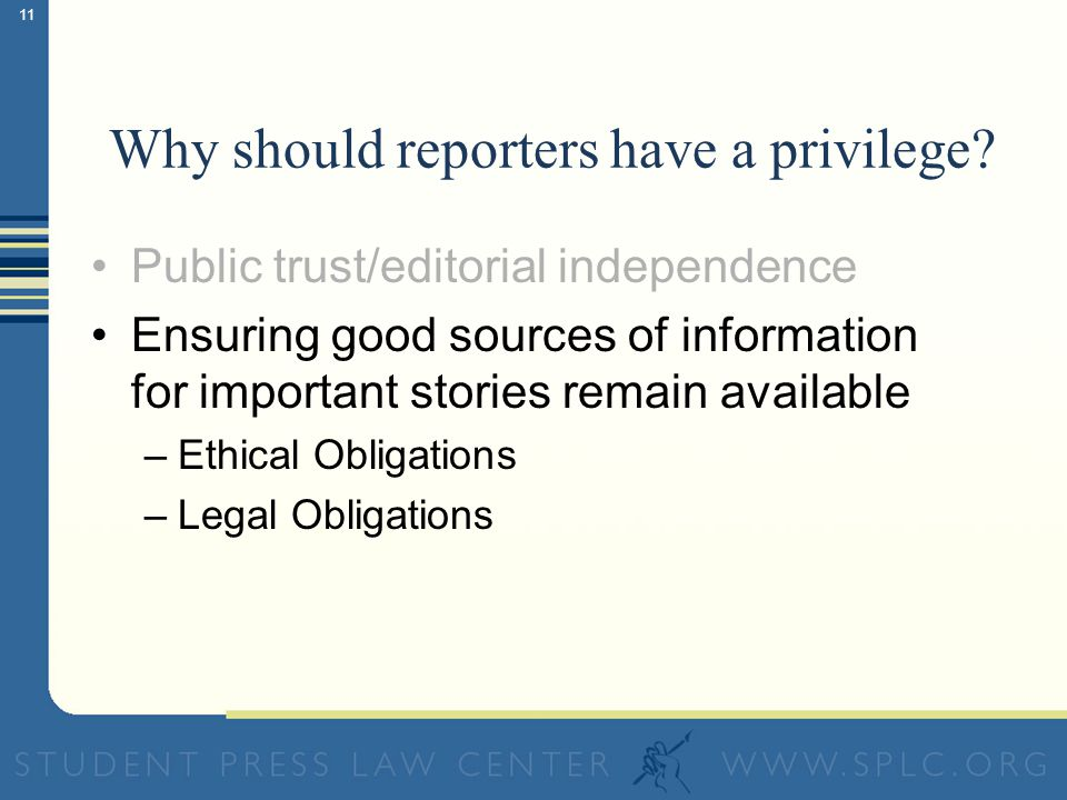 11 Why should reporters have a privilege.