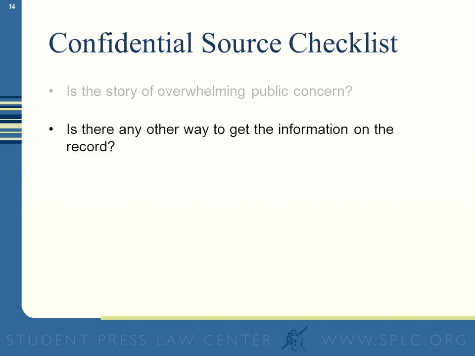 14 Confidential Source Checklist Is the story of overwhelming public concern.