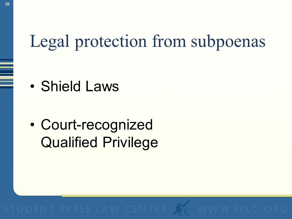 28 Legal protection from subpoenas Shield Laws Court-recognized Qualified Privilege