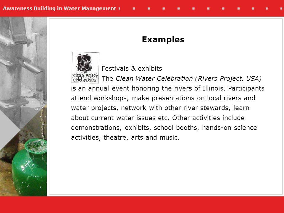 Awareness Building in Water Management Examples Festivals & exhibits The Clean Water Celebration (Rivers Project, USA) is an annual event honoring the rivers of Illinois.