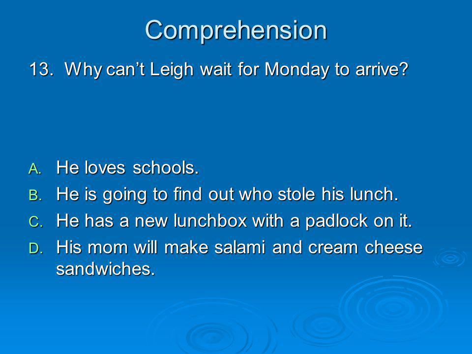 Comprehension 13. Why cant Leigh wait for Monday to arrive? A. He loves schools. B. He is going to find out who stole his lunch. C. He has a new lunch