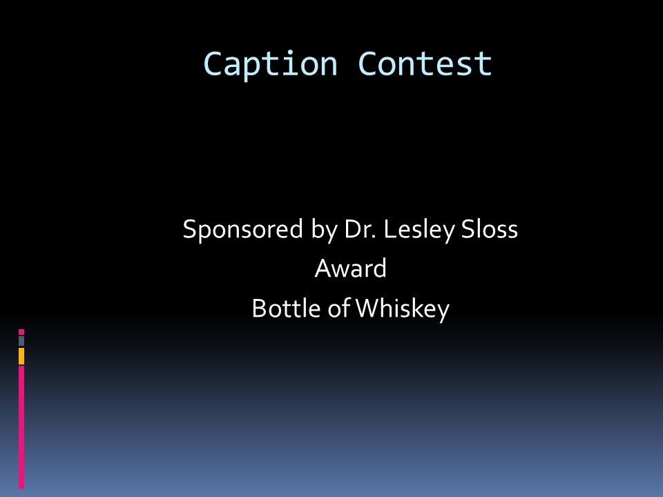 Caption Contest Sponsored by Dr. Lesley Sloss Award Bottle of Whiskey