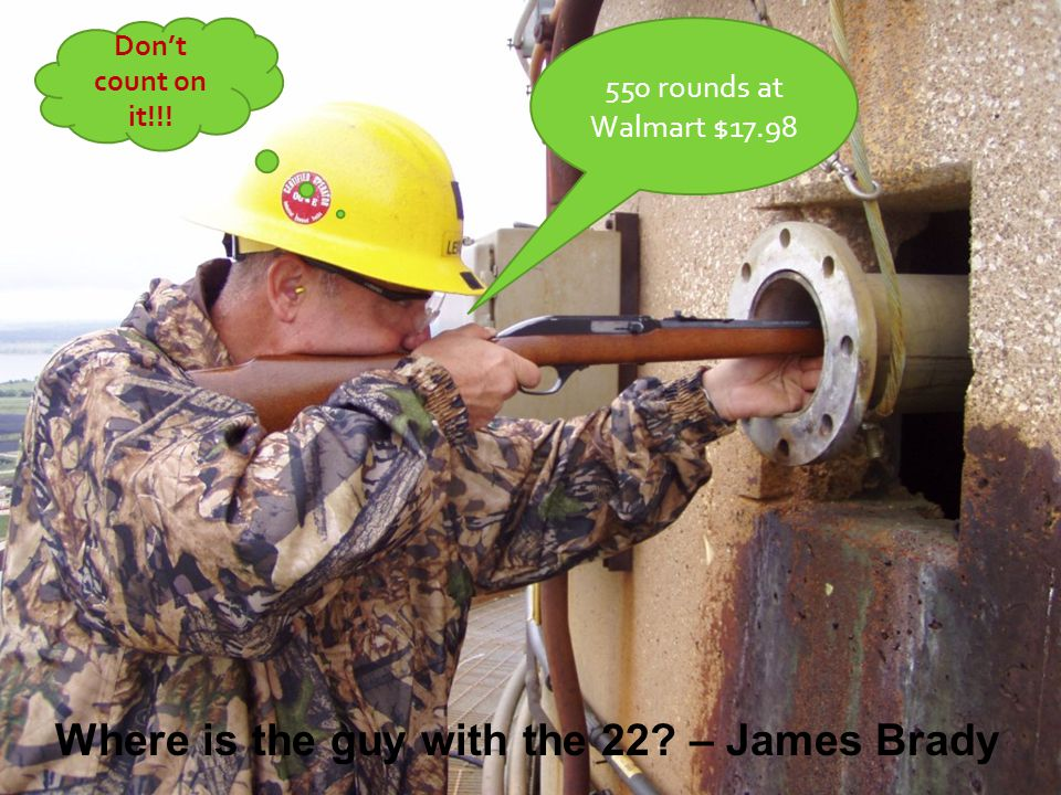 Dont count on it!!! Where is the guy with the 22 – James Brady 550 rounds at Walmart $17.98
