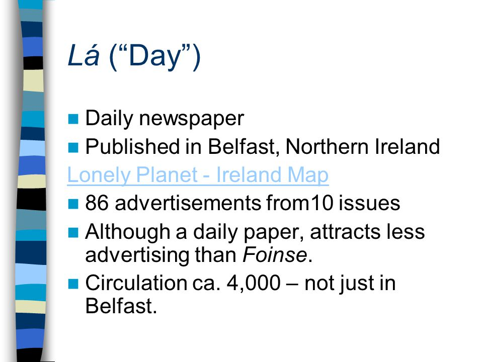 Lá (Day) Daily newspaper Published in Belfast, Northern Ireland Lonely Planet - Ireland Map 86 advertisements from10 issues Although a daily paper, at