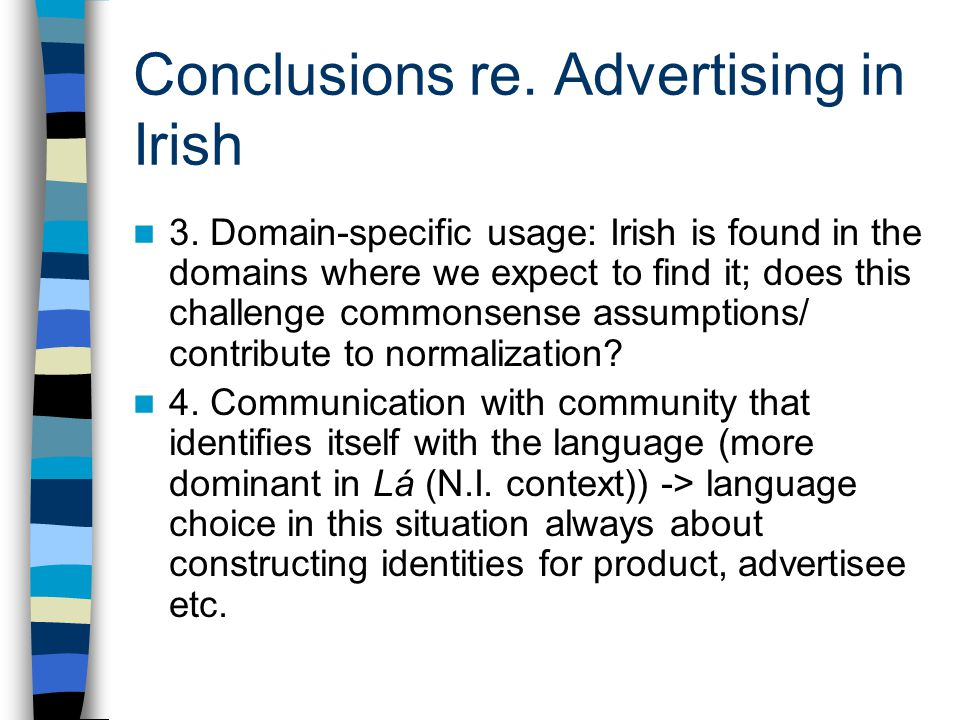 Conclusions re. Advertising in Irish 3. Domain-specific usage: Irish is found in the domains where we expect to find it; does this challenge commonsen