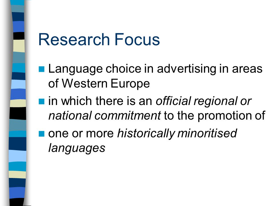 Hypotheses & Assumptions The appearance of a marginalized language in the familiar textual frame of an advertisement has a very powerful effect In this context (minority autochthonous languages in Western Europe), where there are by definition no monolingual speakers, language choice will always have a strongly symbolic/fetishistic element.
