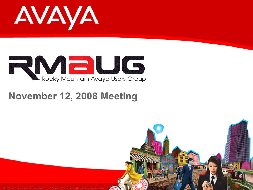 12 © 2007 Avaya Inc.All rights reserved. Avaya – Proprietary & Confidential.