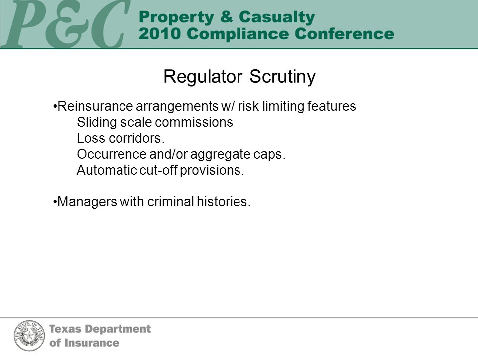 Regulator Scrutiny Reinsurance arrangements w/ risk limiting features Sliding scale commissions Loss corridors.