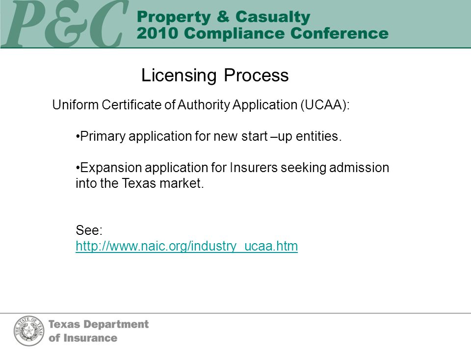 Licensing Process Uniform Certificate of Authority Application (UCAA): Primary application for new start –up entities.