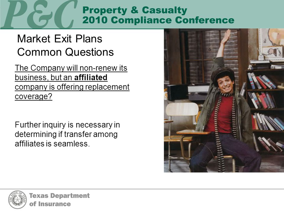 Market Exit Plans Common Questions The Company will non-renew its business, but an affiliated company is offering replacement coverage.