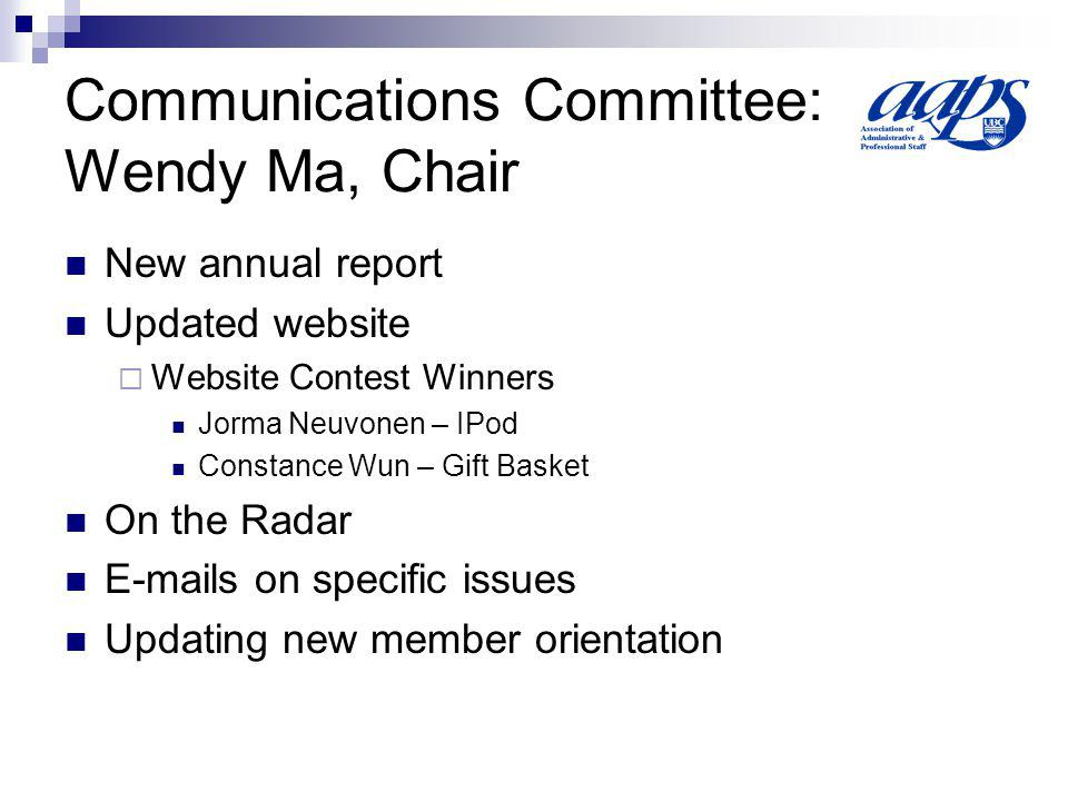 Communications Committee: Wendy Ma, Chair New annual report Updated website Website Contest Winners Jorma Neuvonen – IPod Constance Wun – Gift Basket On the Radar E-mails on specific issues Updating new member orientation