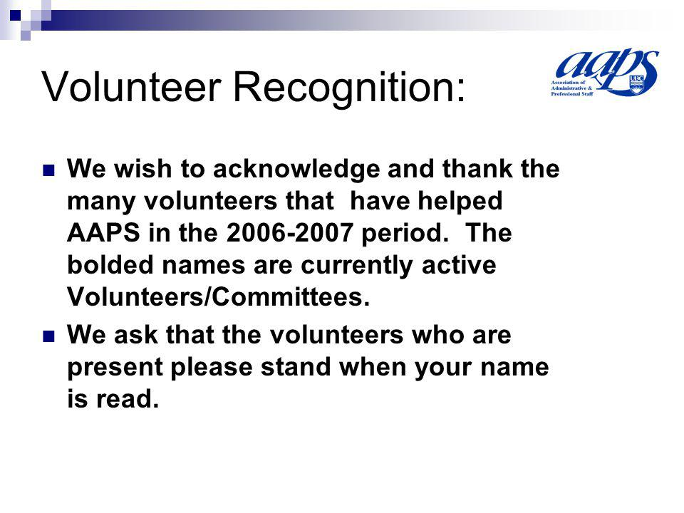 Volunteer Recognition: We wish to acknowledge and thank the many volunteers that have helped AAPS in the 2006-2007 period.