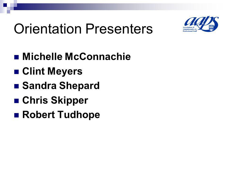 Orientation Presenters Michelle McConnachie Clint Meyers Sandra Shepard Chris Skipper Robert Tudhope