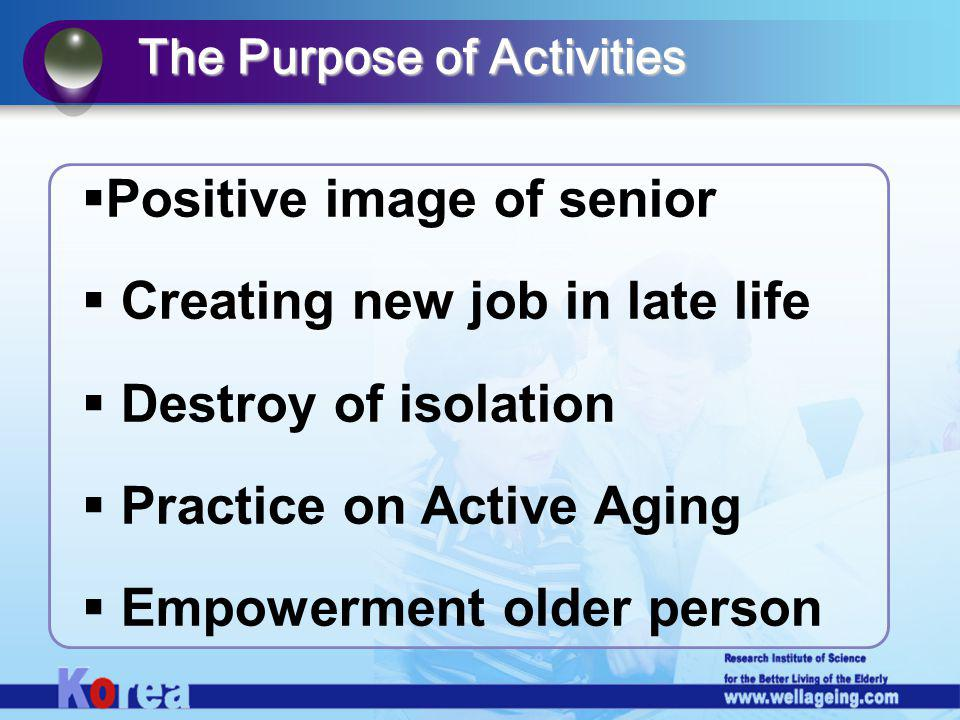 Positive image of senior Creating new job in late life Destroy of isolation Practice on Active Aging Empowerment older person The Purpose of Activities