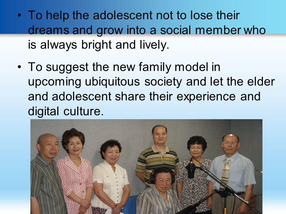 To help the adolescent not to lose their dreams and grow into a social member who is always bright and lively. To suggest the new family model in upco