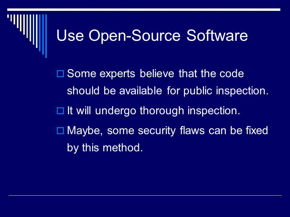 Use Open-Source Software Some experts believe that the code should be available for public inspection. It will undergo thorough inspection. Maybe, som