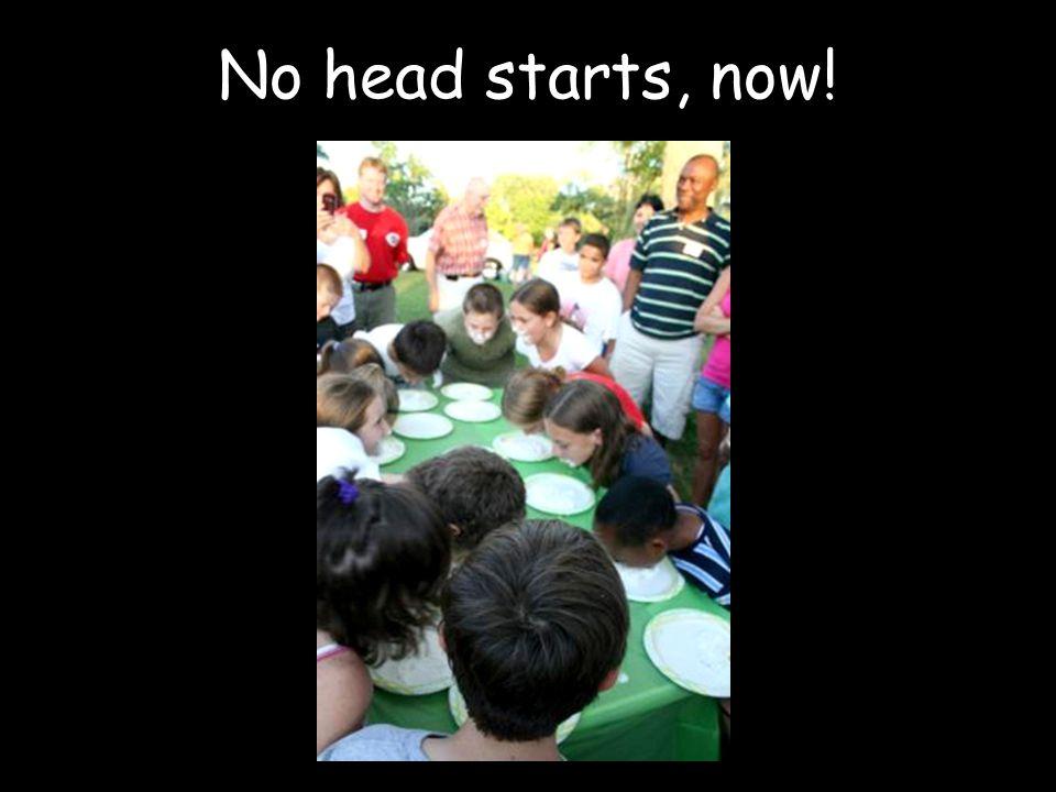 No head starts, now!