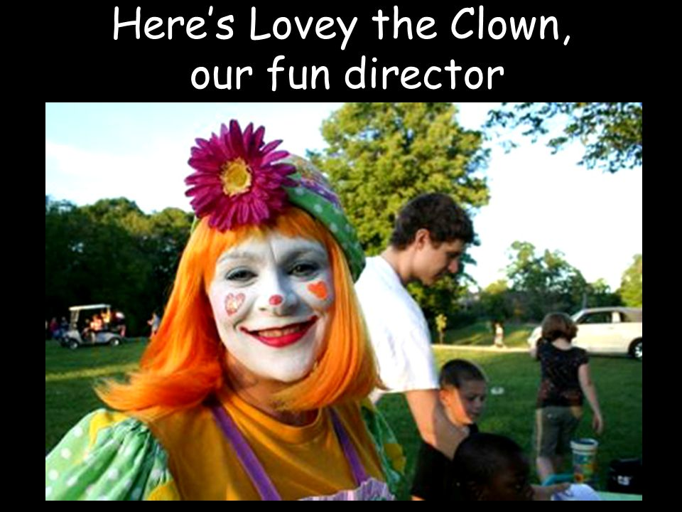 Heres Lovey the Clown, our fun director