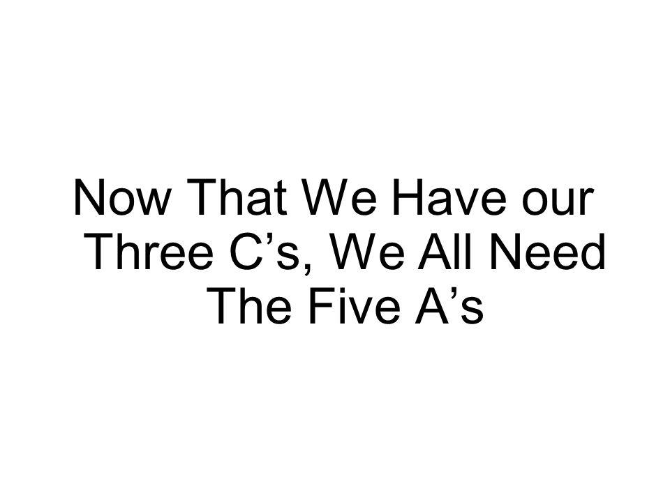 Now That We Have our Three Cs, We All Need The Five As