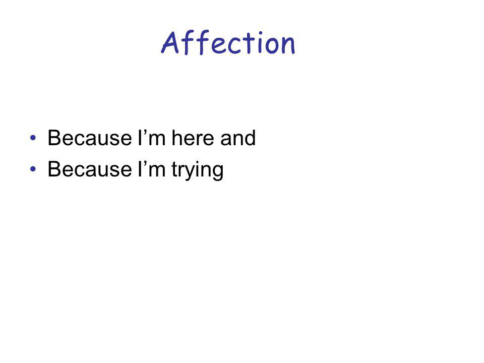 Affection Because Im here and Because Im trying