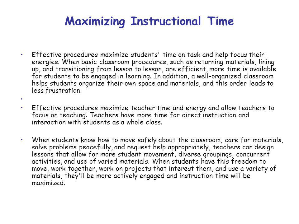 Maximizing Instructional Time Effective procedures maximize students time on task and help focus their energies.