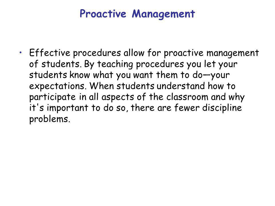 Proactive Management Effective procedures allow for proactive management of students.