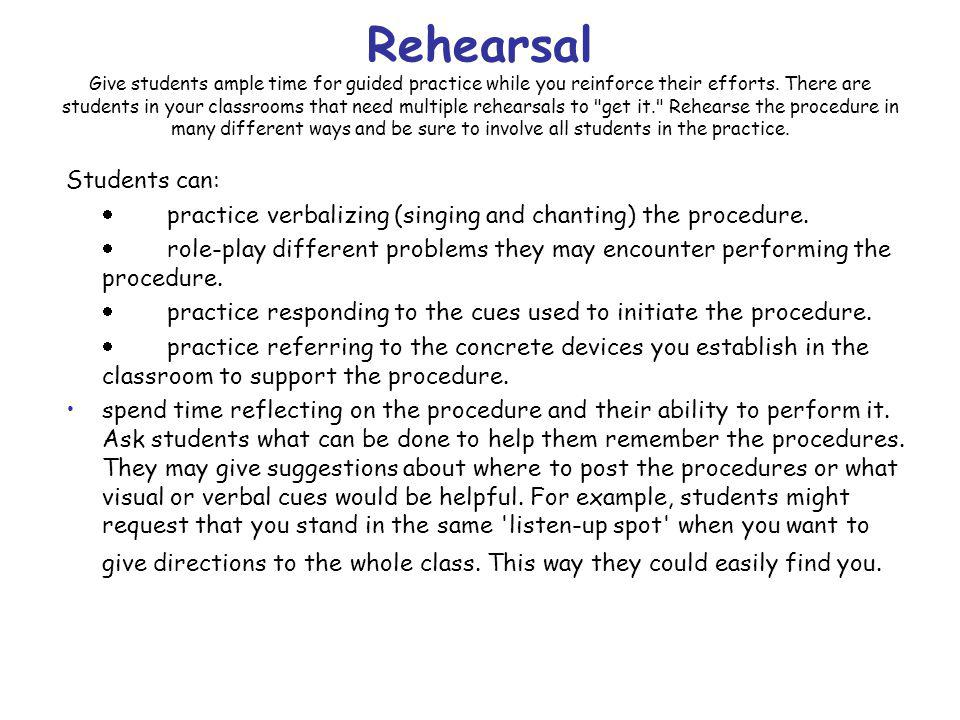 Rehearsal Give students ample time for guided practice while you reinforce their efforts.