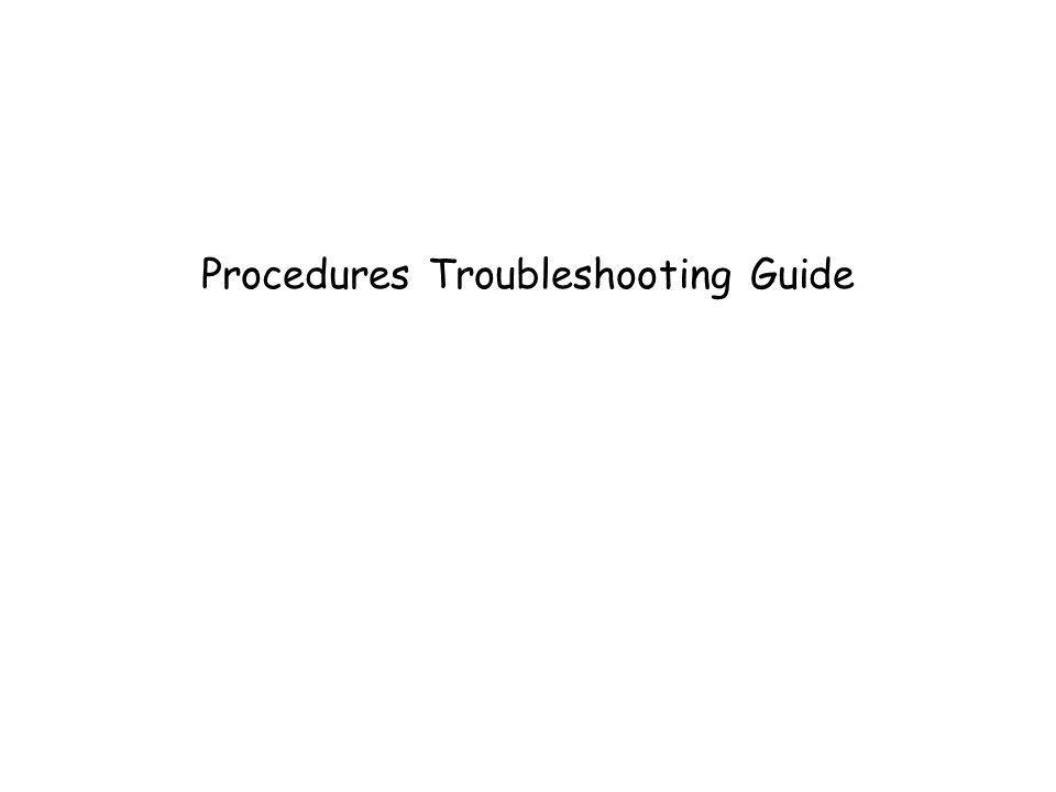 Procedures Troubleshooting Guide