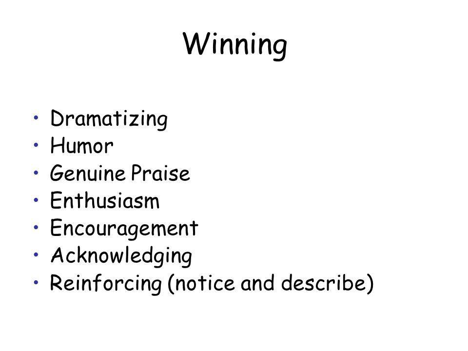Winning Dramatizing Humor Genuine Praise Enthusiasm Encouragement Acknowledging Reinforcing (notice and describe)