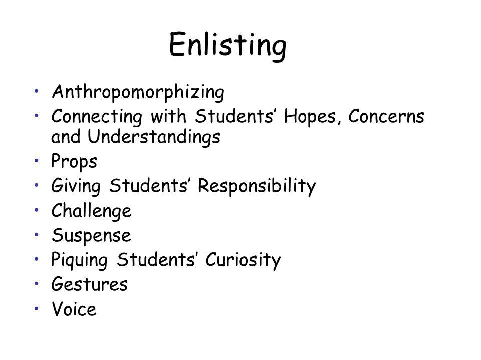 Enlisting Anthropomorphizing Connecting with Students Hopes, Concerns and Understandings Props Giving Students Responsibility Challenge Suspense Piquing Students Curiosity Gestures Voice